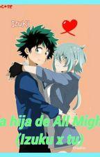 La hija de All Might (izuku x tu) (Cancelada) by MBrook21
