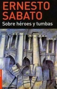 SOBRE HÉROES Y TUMBAS - ERNESTO SABATO cover