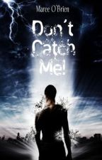 Don't Catch Me! by CompulsiveWriter