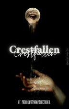 Crestfallen [Poems] by PROUDSwiftyARMYDirec