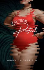 Far From Perfect by AngelicaGabriela1991