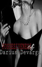 POSSESIVENESS OF DARIUS DEVARGA by G0ldenEgg