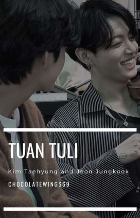 [COMPLETED] TUAN TULI [kth Jjk] by Chocolatewings69