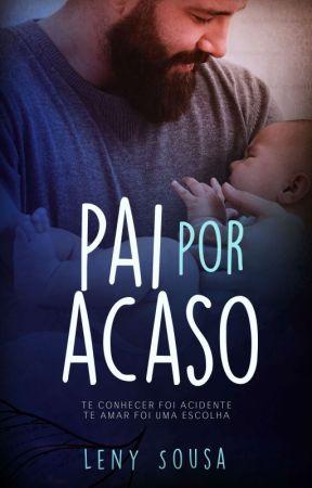 Pai Por Acaso #LivroSemRevisão by LenySousaW