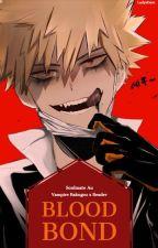 Blood Bond (Vampire Bakugou Katsuki x Reader - Soulmate AU) by LadysDaze