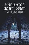 Encantos de um olhar você em poesia Escritora : Ana Dias cover