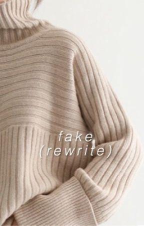 fake [s.m] (REWRITE) by shawnsaftertaste