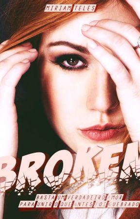 Broken:  Basta um verdadeiro amor para unir o que antes foi quebrado by MhyllaOficial