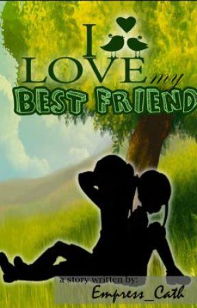 I love my BEST FRIEND [Editing] by Empress_Cath