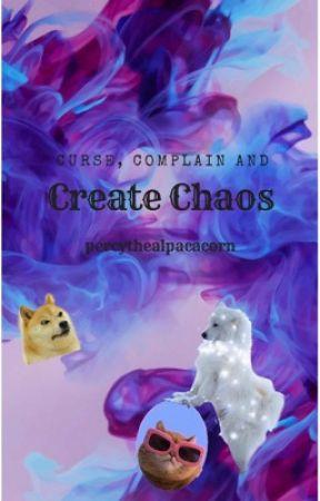Curse, Complain and Create Chaos by bibsinnerdemons