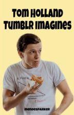 Tom Holland Imagines by mendesparker