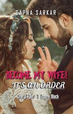 Become My Wife! It's An Order [COMPLETED] #1 by Miss_Superb3