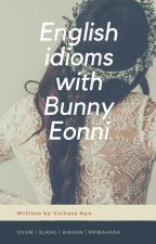 English Idioms with Bunny Eonni by vichatahyo