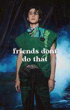 haeshine tarafından yazılan ✔️ friends don't do that | jung jaehyun  adlı hikaye