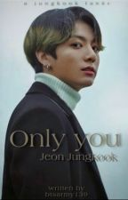 Only You • Jeon Jungkook (EDITING) by btsarmy139