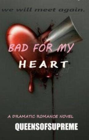 Bad for my heart by queensofsupreme