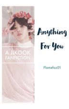 Anything For You    JIKOOK FF by Flamefox01