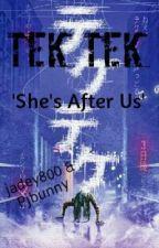 Tek Tek: She's After Us (NO UPDATES) by BloodyHorrorTwins