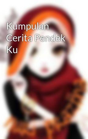 Kumpulan Cerita Pendek Ku by nuripraztha77