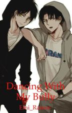 Dancing with my bully (Riren) (Omega-verse)(bxb) by very_tall