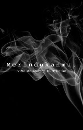 Merindukanmu. (Completed) by blurrybipolar