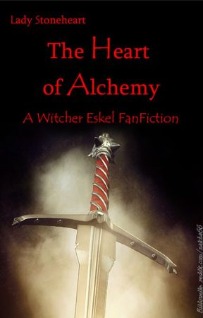 The Heart of Alchemy - A Witcher Eskel FanFiction by LadyStoneheart76