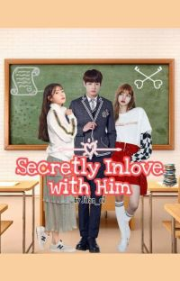 Secretly In Love with Him [Completed] cover