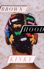 Brown, Hood, Kinky by xsunniix