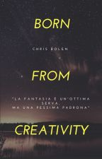 Born from Creativity by Chris_Rolen