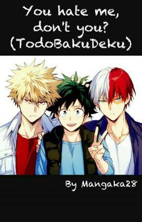 You hate me, don't you? (TodoBakuDeku) by Mangaka28