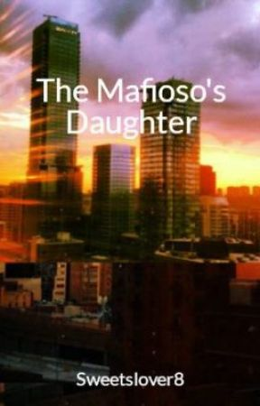 The Mafioso's Daughter by Sweetslover8