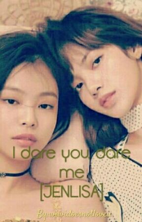 I Dare You, Dare Me [JENLISA] by plyngdeadswen