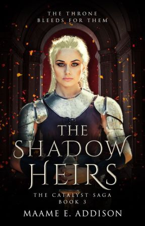 The Shadow Heirs ★ Catalyst Saga Book Three by May_Flower123