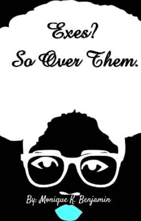 Exes? So Over Them. by Monicey