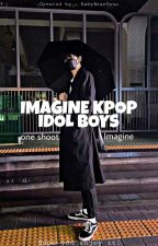 IMAGINE WITH KPOP IDOL BOYS~ by BabyBearGyuu