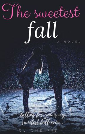 The Sweetest Fall (One-shot Story) by cliche_kid