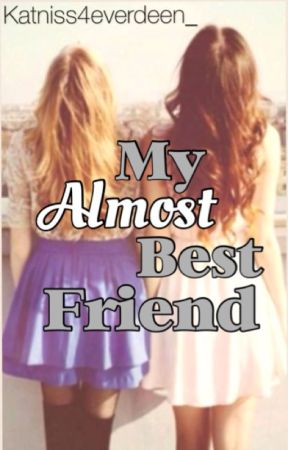My Almost Best Friend by Katniss4everdeen_