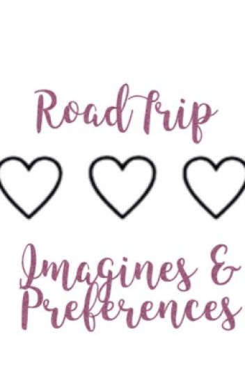 RoadTrip Imagines and Preferences (COMPLETED)