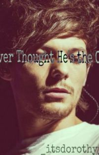 Never Thought He's The One (Louis Tomlinson Fanfic) *COMPLETED* cover