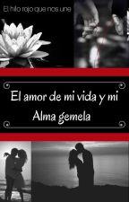 El amor de mi vida y mi Alma gemela by escritossindestino