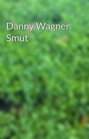 Danny Wagner Smut  by gretasamfleet