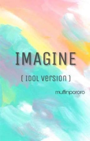 [Imagine Series] - Idol Version by muffinpororo