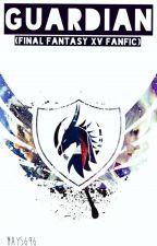 Guardian (Final Fantasy XV Fanfic) by May5696