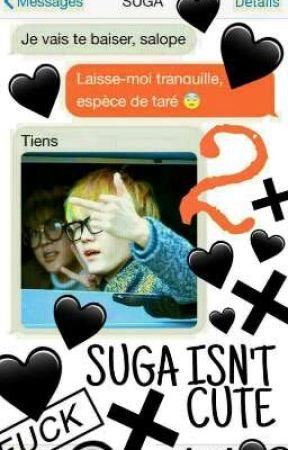 SUGA ISN'T CUTE TOME 2 [BTS SUGA, LEMON, SMS&TEXTE] by TullisMoname