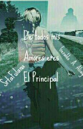 De todos mis Amores eres El Principal (Próximamente) by AxNARx