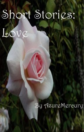 Short Stories: Love by AzureMercury