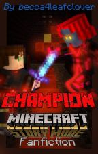 Champion [An Unstarted Minecraft: Story Mode Fanfiction] by becca4leafclover