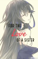 For the Love of a Sister (Naruto Fanfiction) by silver_fox579