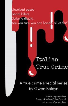 Italian True Crimes - A true crime special series by GwenBoleyn