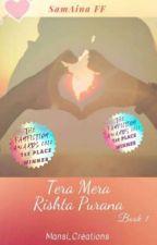 SamAina FF ~TERA MERA RISHTA PURANA ~ BOOK 1 (√) by Mansi_Creations